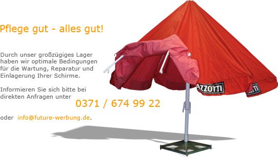 Durch unser großzügiges Lager  haben wir optimale Bedingungen  für die Wartung, Reparatur und  Einlagerung Ihrer Schirme. Informieren Sie sich bitte bei  direkten Anfragen unter   oder  info@future-werbung.de.